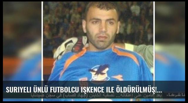Suriyeli ünlü futbolcu işkence ile öldürülmüş!