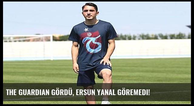 The Guardian gördü, Ersun Yanal göremedi!