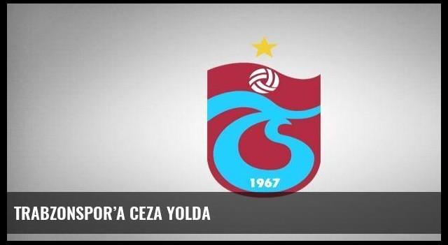 Trabzonspor'a ceza yolda