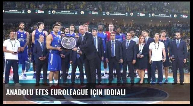 Anadolu Efes Euroleague için iddialı
