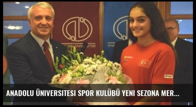 Anadolu Üniversitesi Spor Kulübü Yeni Sezona Merhaba Dedi