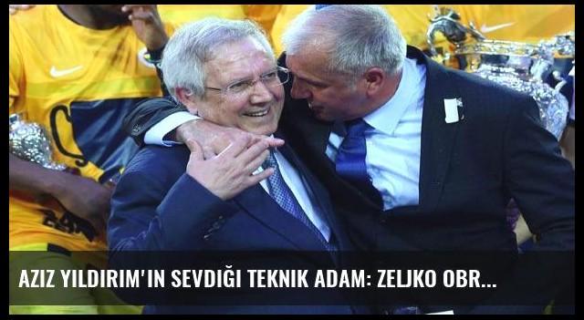 Aziz Yıldırım'ın sevdiği teknik adam: Zeljko Obradovic