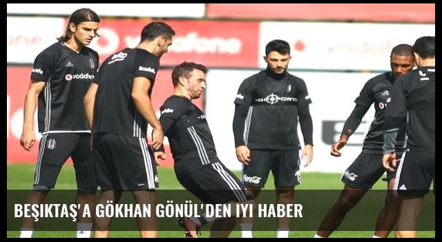 Beşiktaş'a Gökhan Gönül'den iyi haber