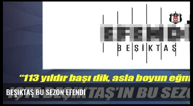 Beşiktaş bu sezon Efendi