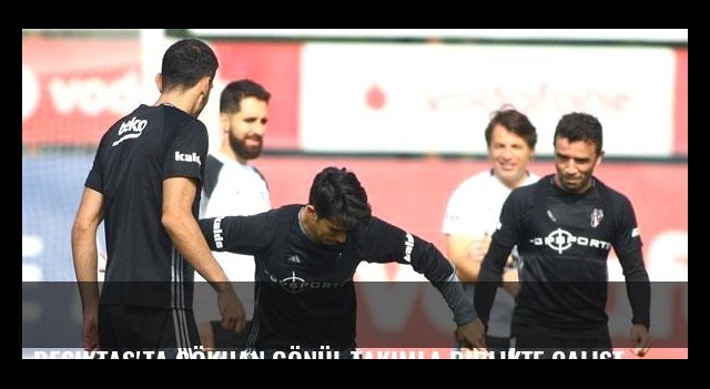 Beşiktaş'ta Gökhan Gönül takımla birlikte çalıştı