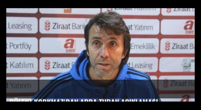 Bülent Korkmaz'dan Arda Turan açıklaması