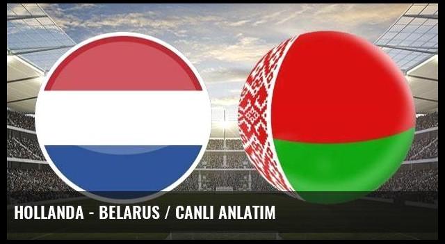 Hollanda - Belarus / CANLI ANLATIM