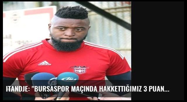 Itandje: 'Bursaspor Maçında Hakkettiğimiz 3 Puanı Aldık'