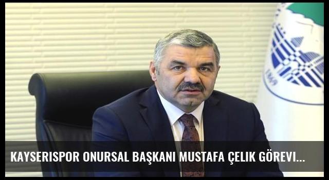 Kayserispor onursal başkanı Mustafa Çelik görevini bıraktı