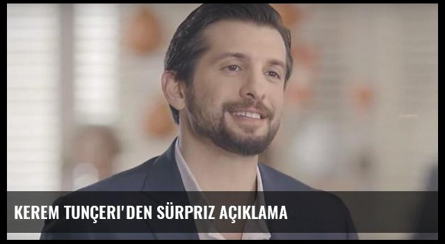 Kerem Tunçeri'den sürpriz açıklama