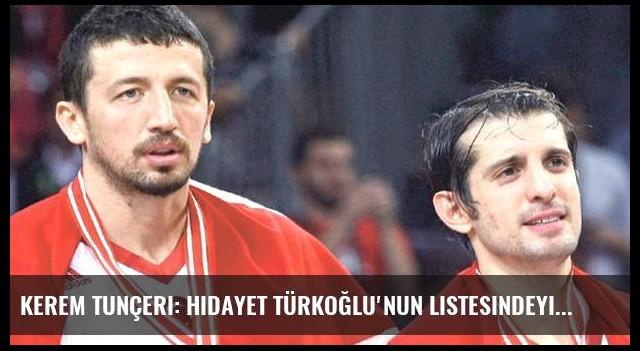 Kerem Tunçeri: Hidayet Türkoğlu'nun Listesindeyim