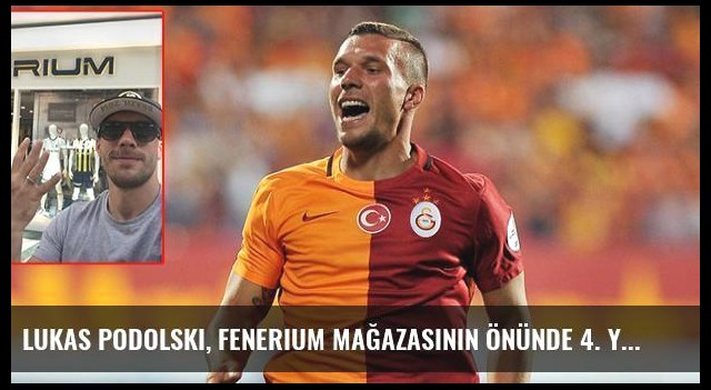 Lukas Podolski, Fenerium Mağazasının Önünde 4. Yıldız Göndermesi Yaptı