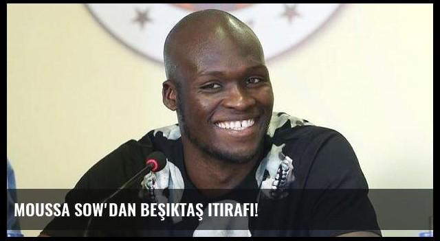 Moussa Sow'dan Beşiktaş itirafı!