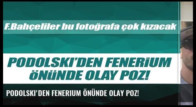 Podolski'den Fenerium önünde olay poz!