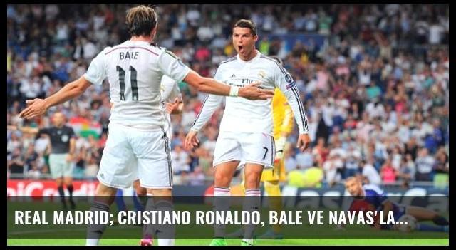 Real Madrid; Cristiano Ronaldo, Bale ve Navas'la Anlaştı