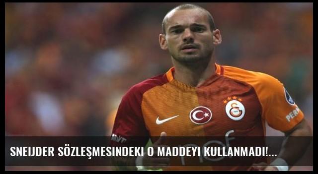 Sneijder sözleşmesindeki o maddeyi kullanmadı!