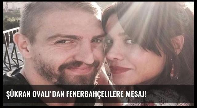 Şükran Ovalı'dan Fenerbahçelilere mesaj!
