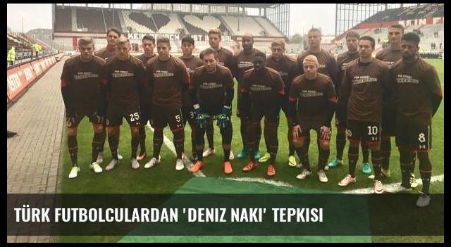 Türk futbolculardan 'Deniz Naki' tepkisi
