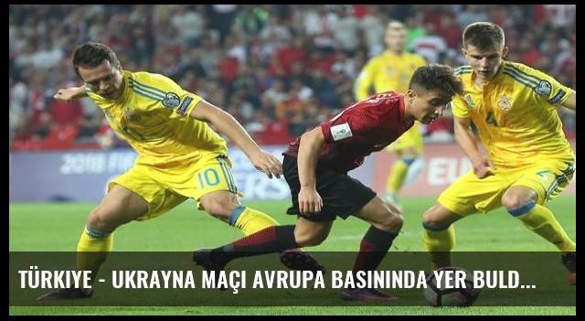 Türkiye - Ukrayna maçı Avrupa basınında yer buldu