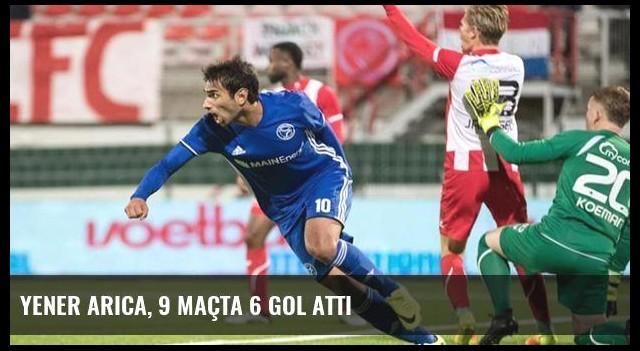 Yener Arıca, 9 Maçta 6 Gol Attı