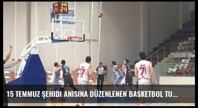 15 Temmuz Şehidi Anısına Düzenlenen Basketbol Turnuvası