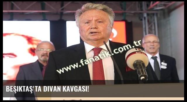 Beşiktaş'ta divan kavgası!