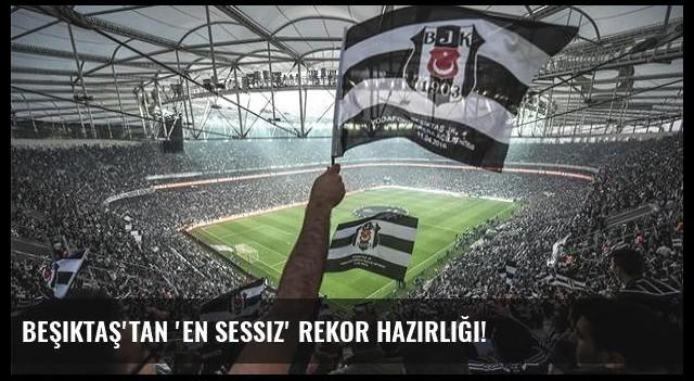 Beşiktaş'tan 'en sessiz' rekor hazırlığı!