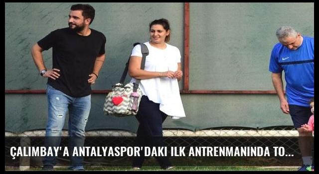 Çalımbay'a Antalyaspor'daki ilk antrenmanında torun sürprizi
