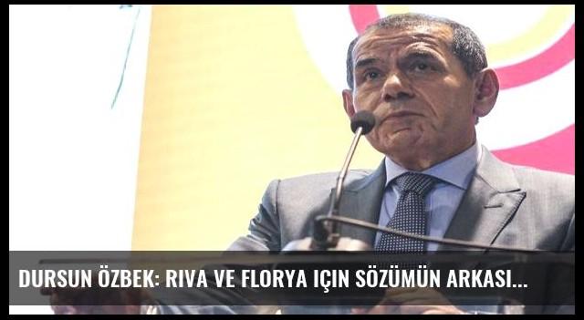 Dursun Özbek: Riva ve Florya için sözümün arkasındayım