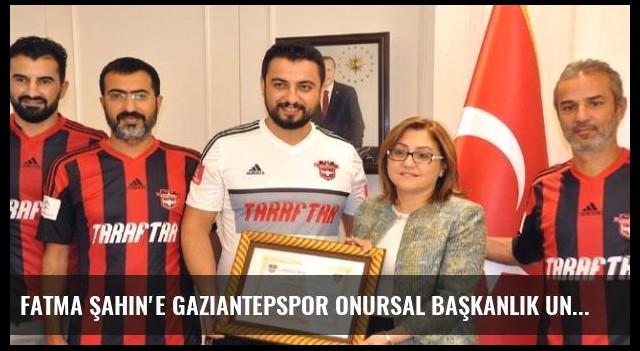 Fatma Şahin'e Gaziantepspor Onursal Başkanlık Unvanı Verildi