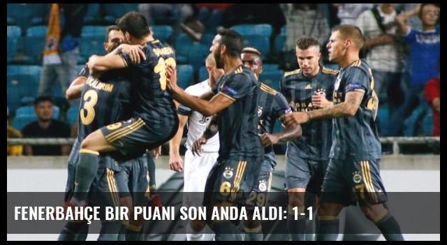 Fenerbahçe Bir Puanı Son Anda Aldı: 1-1