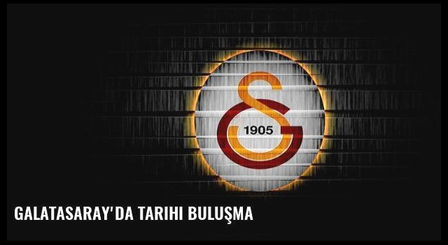 Galatasaray'da tarihi buluşma