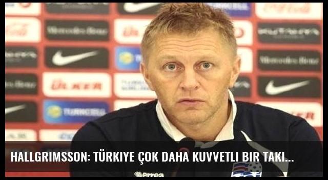 Hallgrimsson: Türkiye çok daha kuvvetli bir takım