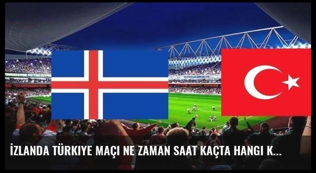 İzlanda Türkiye maçı ne zaman saat kaçta hangi kanalda?