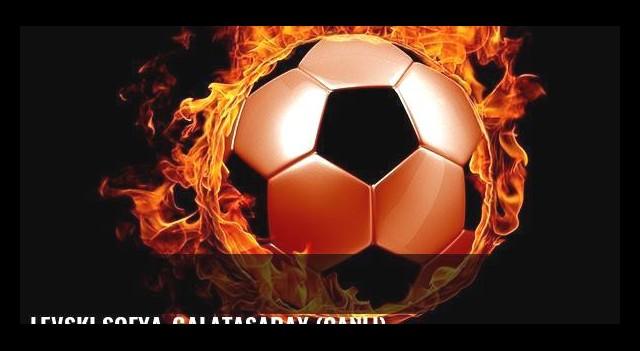 Levski Sofya-Galatasaray (CANLI)