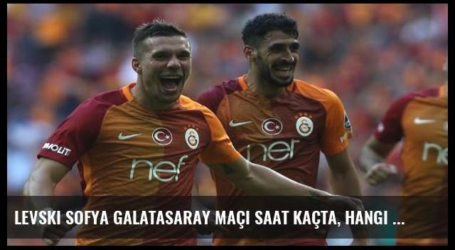 Levski Sofya Galatasaray maçı saat kaçta, hangi kanalda?