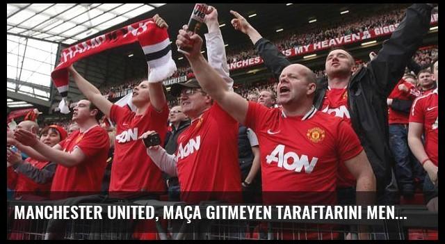Manchester United, Maça Gitmeyen Taraftarını Men Etti