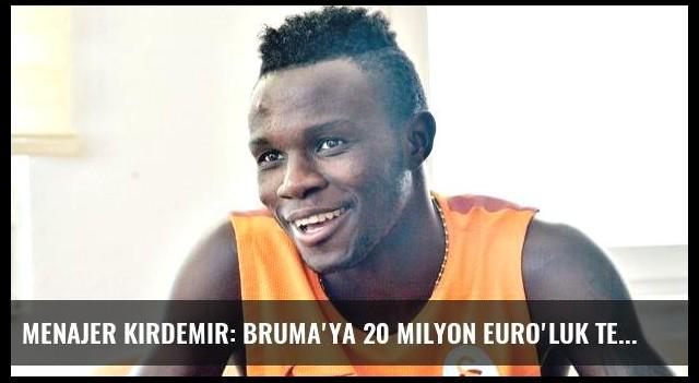 Menajer Kırdemir: Bruma'ya 20 Milyon Euro'luk Teklif Geldi