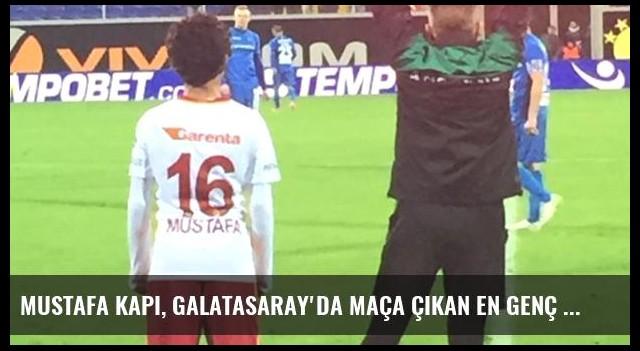 Mustafa Kapı, Galatasaray'da Maça Çıkan En Genç Oyuncu Oldu