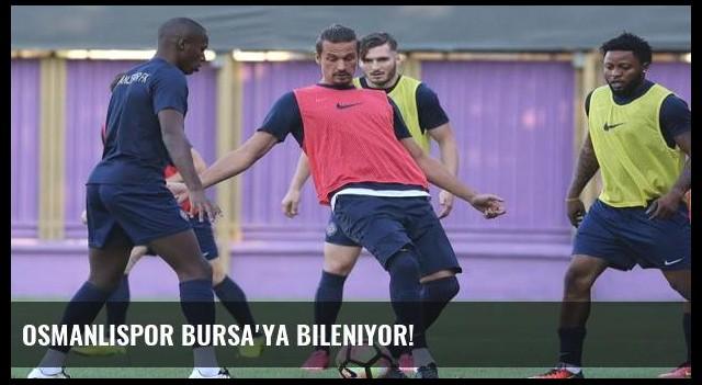 Osmanlıspor Bursa'ya bileniyor!