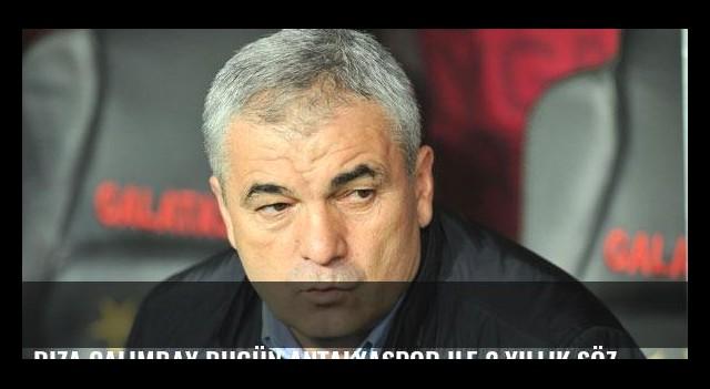 Rıza Çalımbay bugün Antalyaspor ile 2 yıllık sözleşme imzalayacak