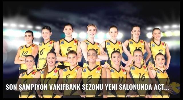 Son şampiyon VakıfBank sezonu yeni salonunda açtı