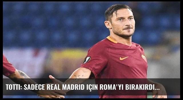 Totti: Sadece Real Madrid için Roma'yı bırakırdım