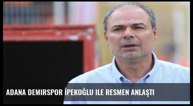 Adana Demirspor İpekoğlu ile resmen anlaştı