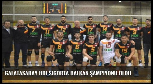 Galatasaray HDI Sigorta Balkan Şampiyonu oldu