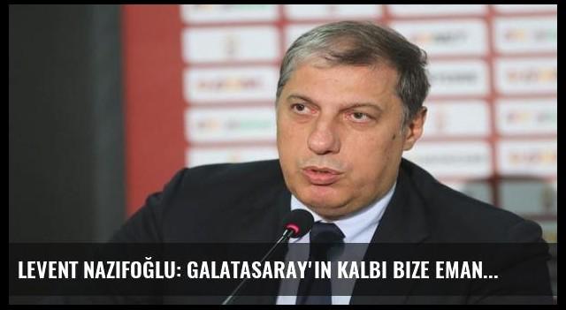 Levent Nazifoğlu: Galatasaray'ın kalbi bize emanettir