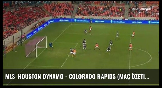 Mls: Houston Dynamo - Colorado Rapids (Maç Özeti)