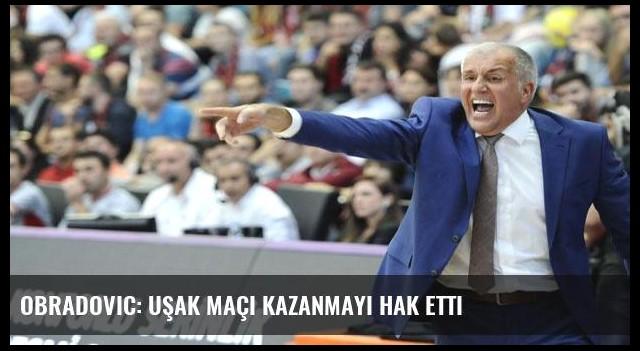 Obradovic: Uşak maçı kazanmayı hak etti