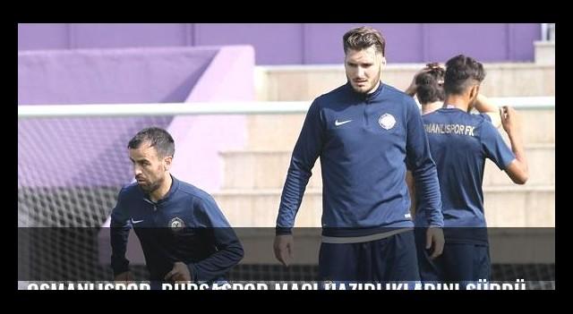 Osmanlıspor, Bursaspor maçı hazırlıklarını sürdürdü