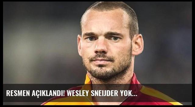 Resmen açıklandı! Wesley Sneijder yok...